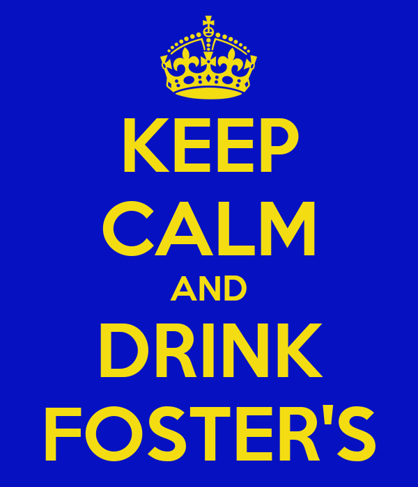 KEEP CALM AND DRINK FOSTER'S