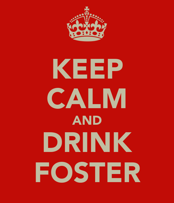 KEEP CALM AND DRINK FOSTER