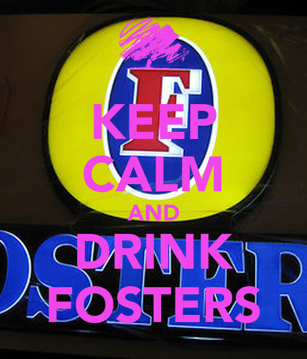 KEEP CALM AND DRINK FOSTERS