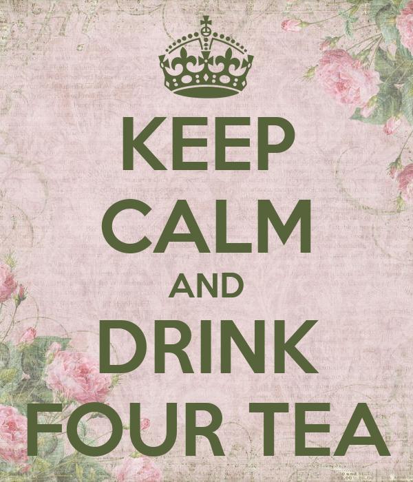 KEEP CALM AND DRINK FOUR TEA