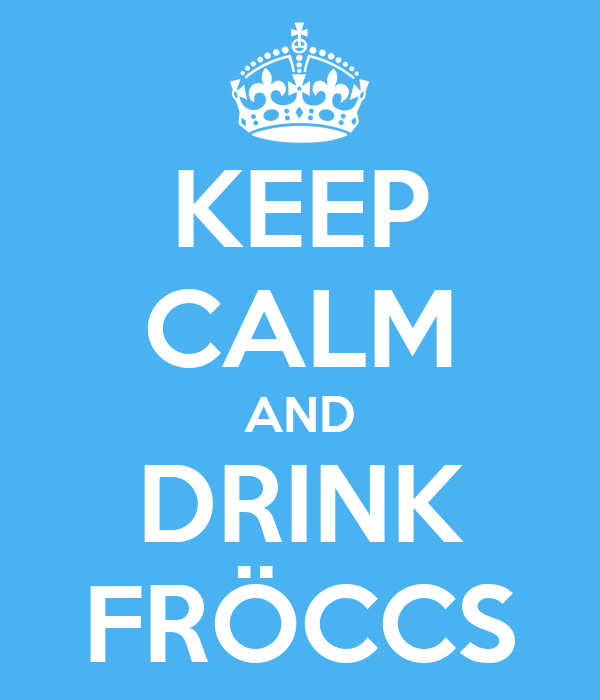 KEEP CALM AND DRINK FRÖCCS