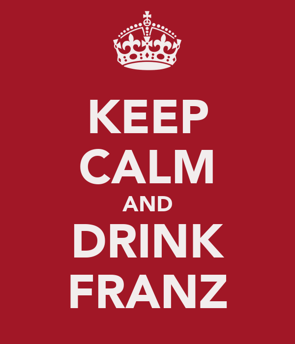 KEEP CALM AND DRINK FRANZ