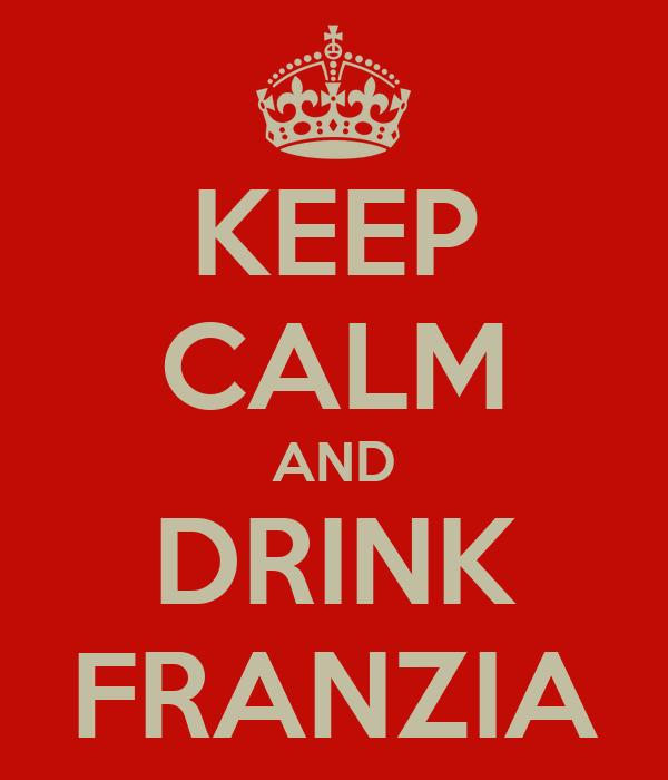 KEEP CALM AND DRINK FRANZIA