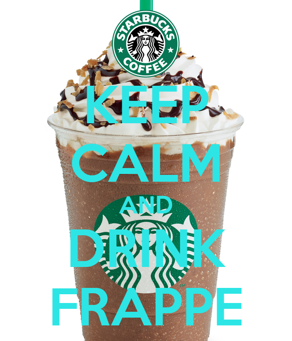 KEEP CALM AND DRINK FRAPPE