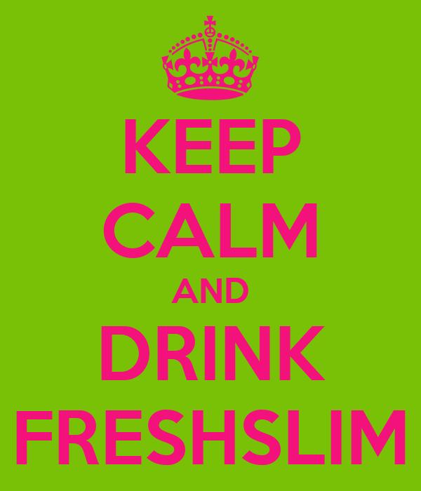 KEEP CALM AND DRINK FRESHSLIM