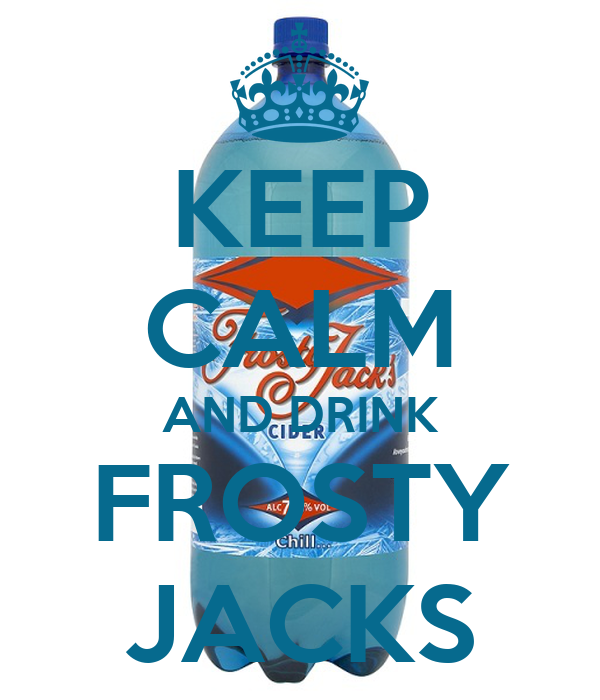 KEEP CALM AND DRINK FROSTY JACKS