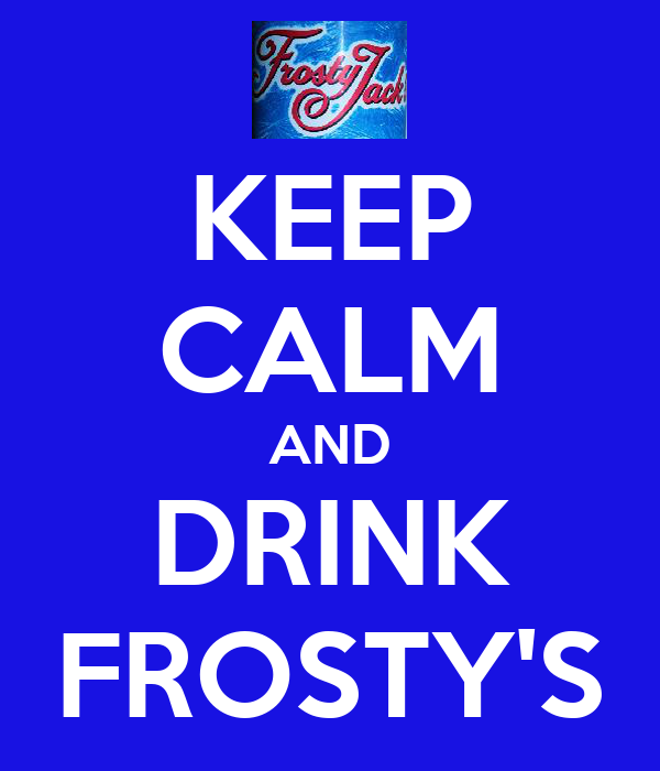 KEEP CALM AND DRINK FROSTY'S