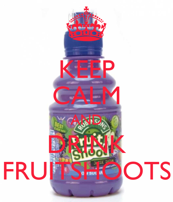 KEEP CALM AND DRINK FRUITSHOOTS