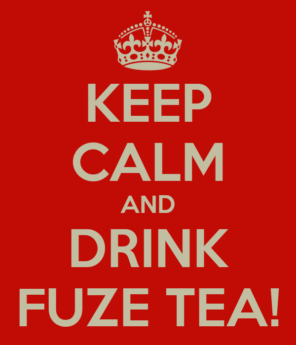 KEEP CALM AND DRINK FUZE TEA!
