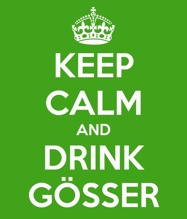 KEEP CALM AND DRINK GÖSSER