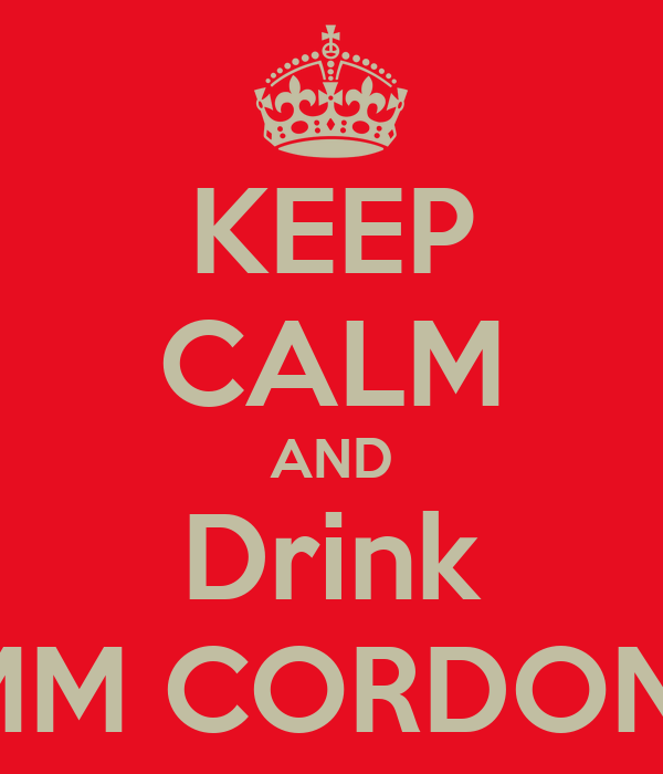 KEEP CALM AND Drink G.H.MUMM CORDON ROUGE