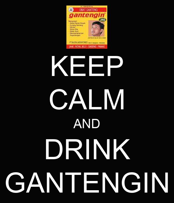 KEEP CALM AND DRINK GANTENGIN