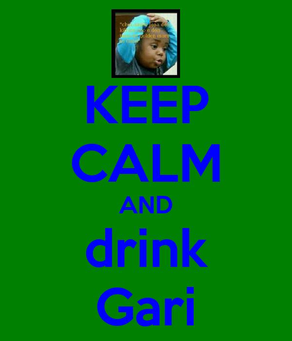 KEEP CALM AND drink Gari