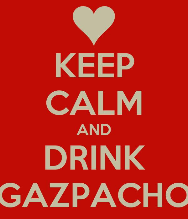 KEEP CALM AND DRINK GAZPACHO