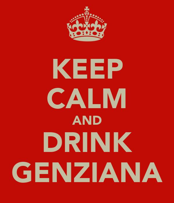 KEEP CALM AND DRINK GENZIANA