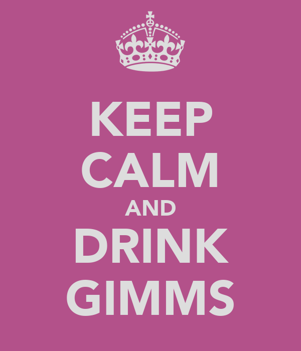 KEEP CALM AND DRINK GIMMS