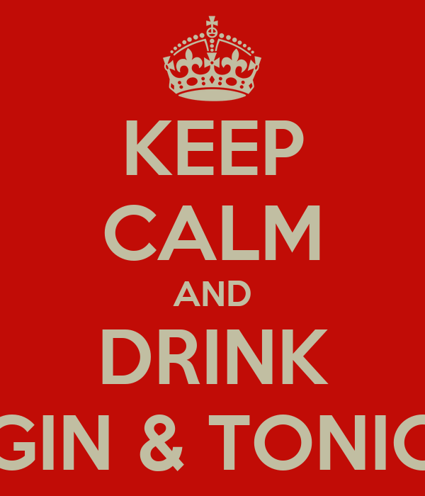 KEEP CALM AND DRINK GIN & TONIC