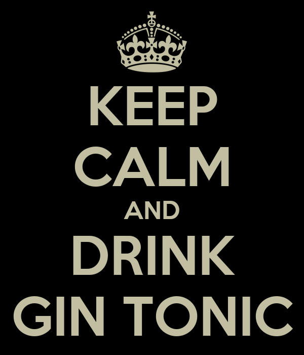 KEEP CALM AND DRINK GIN TONIC