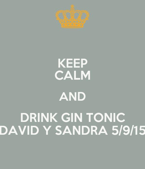 KEEP CALM AND DRINK GIN TONIC DAVID Y SANDRA 5/9/15