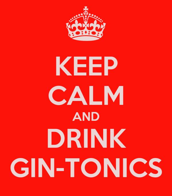 KEEP CALM AND DRINK GIN-TONICS