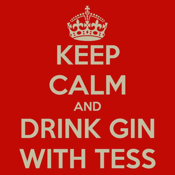 KEEP CALM AND DRINK GIN WITH TESS