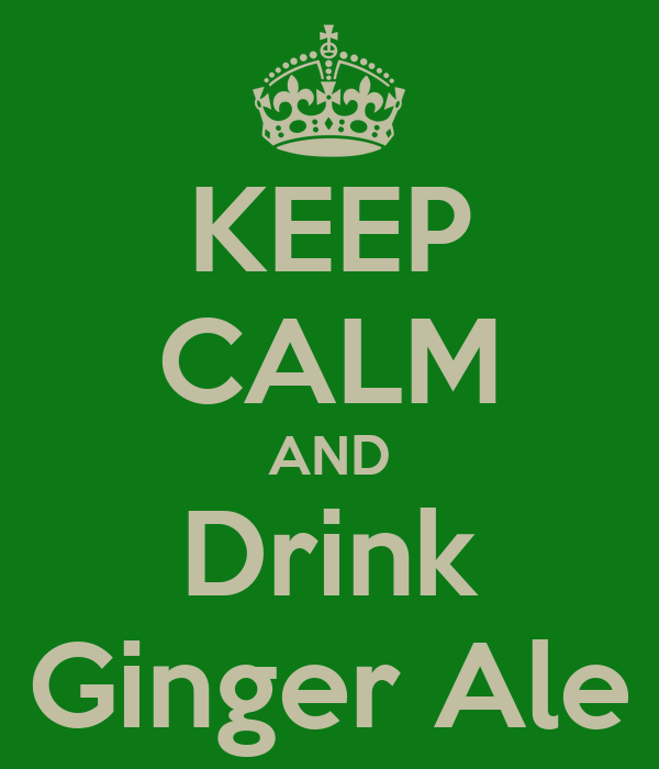 KEEP CALM AND Drink Ginger Ale