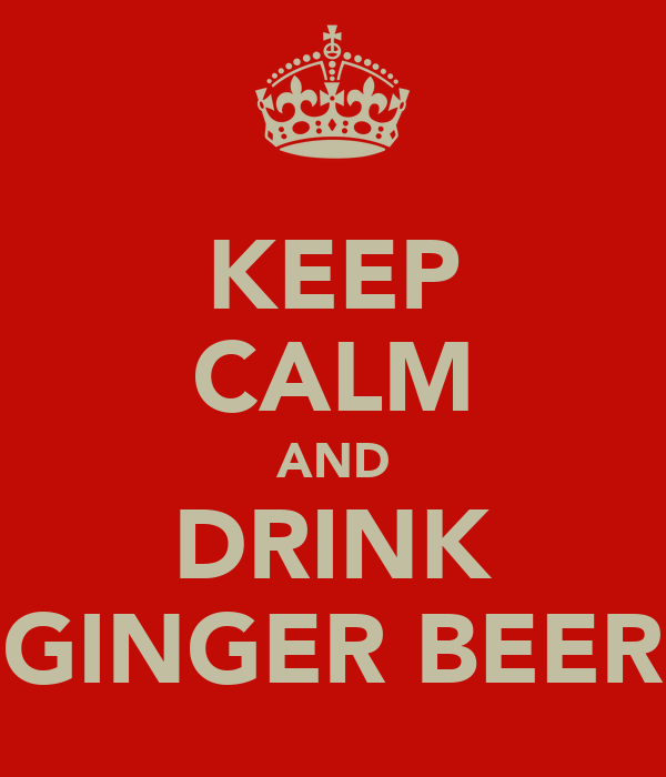 KEEP CALM AND DRINK GINGER BEER
