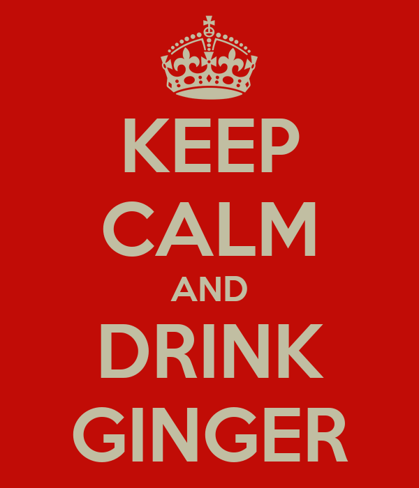 KEEP CALM AND DRINK GINGER