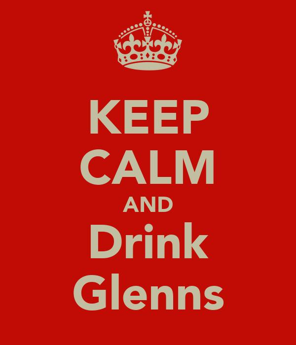 KEEP CALM AND Drink Glenns