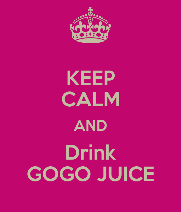KEEP CALM AND Drink GOGO JUICE