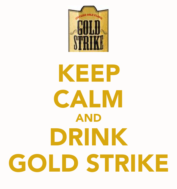 KEEP CALM AND DRINK GOLD STRIKE