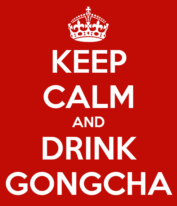 KEEP CALM AND DRINK GONGCHA