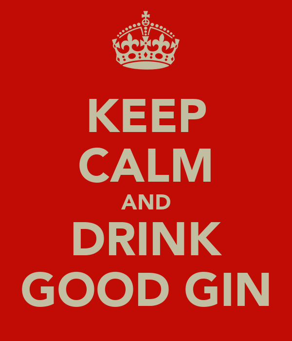 KEEP CALM AND DRINK GOOD GIN