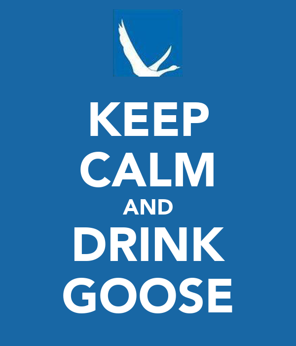 KEEP CALM AND DRINK GOOSE