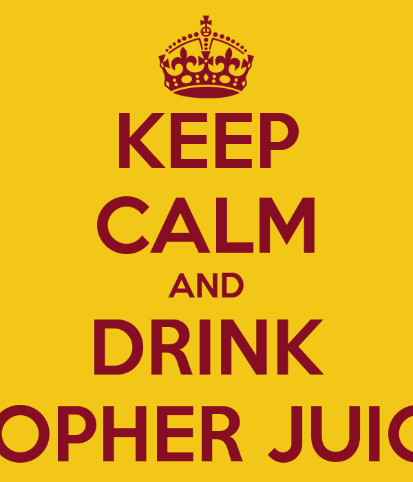 KEEP CALM AND DRINK GOPHER JUICE