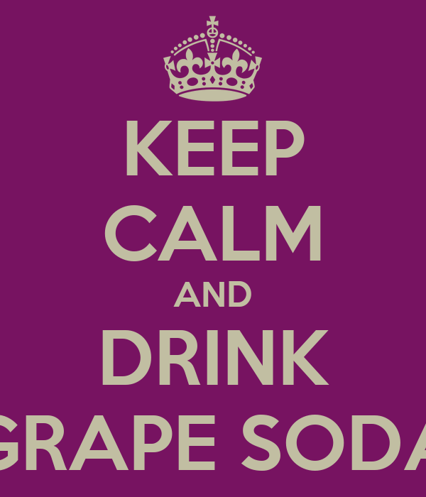 KEEP CALM AND DRINK GRAPE SODA