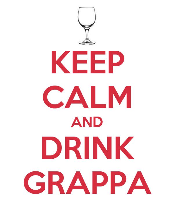 KEEP CALM AND DRINK GRAPPA