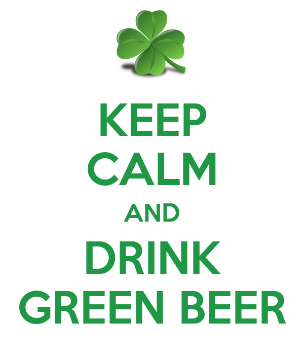 KEEP CALM AND DRINK GREEN BEER