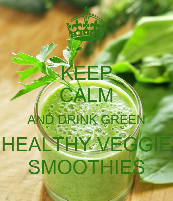 KEEP CALM AND DRINK GREEN HEALTHY VEGGIE SMOOTHIES