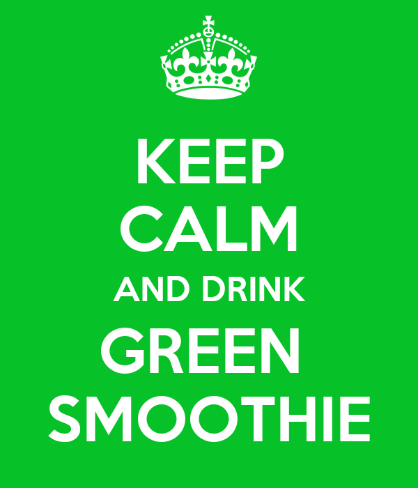 KEEP CALM AND DRINK GREEN  SMOOTHIE