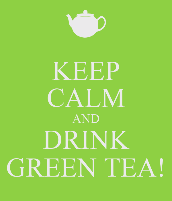 KEEP CALM AND DRINK GREEN TEA!