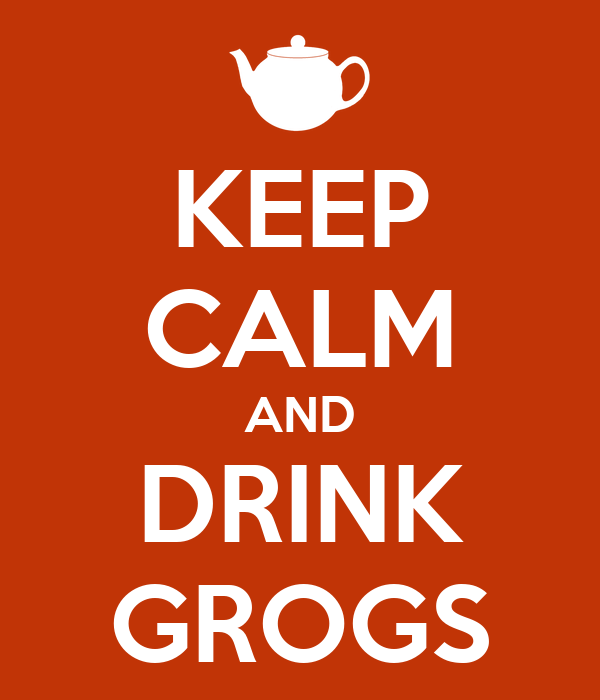 KEEP CALM AND DRINK GROGS