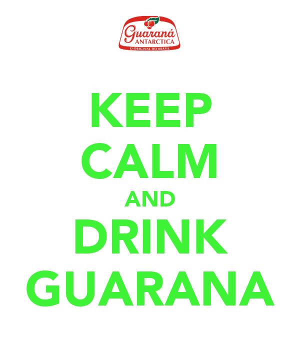 KEEP CALM AND DRINK GUARANA