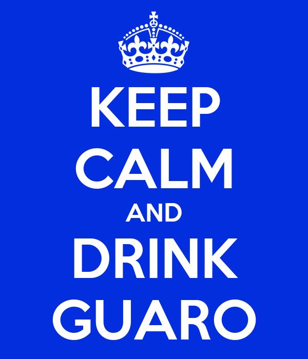 KEEP CALM AND DRINK GUARO