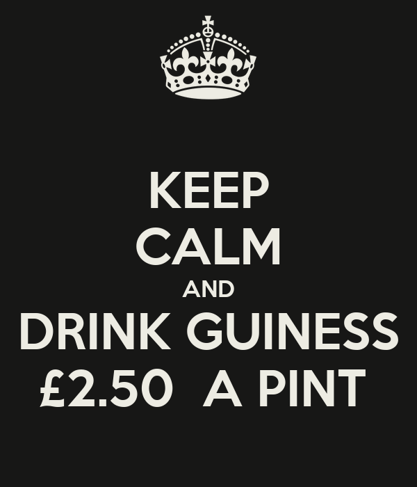 KEEP CALM AND DRINK GUINESS £2.50  A PINT