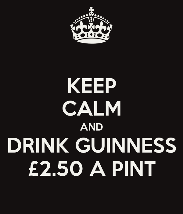 KEEP CALM AND DRINK GUINNESS £2.50 A PINT