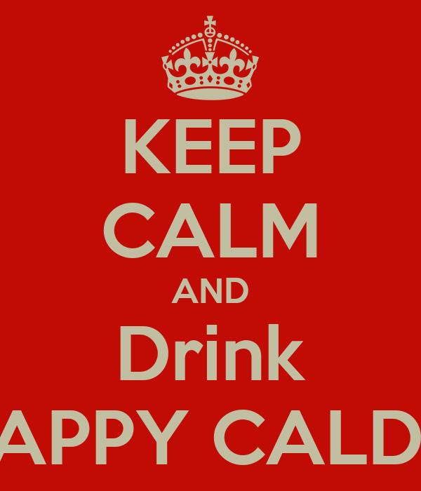KEEP CALM AND Drink HAPPY CALDO