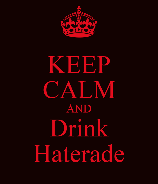 KEEP CALM AND Drink Haterade