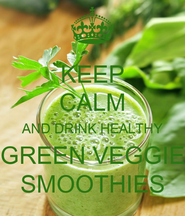 KEEP CALM AND DRINK HEALTHY GREEN VEGGIE SMOOTHIES