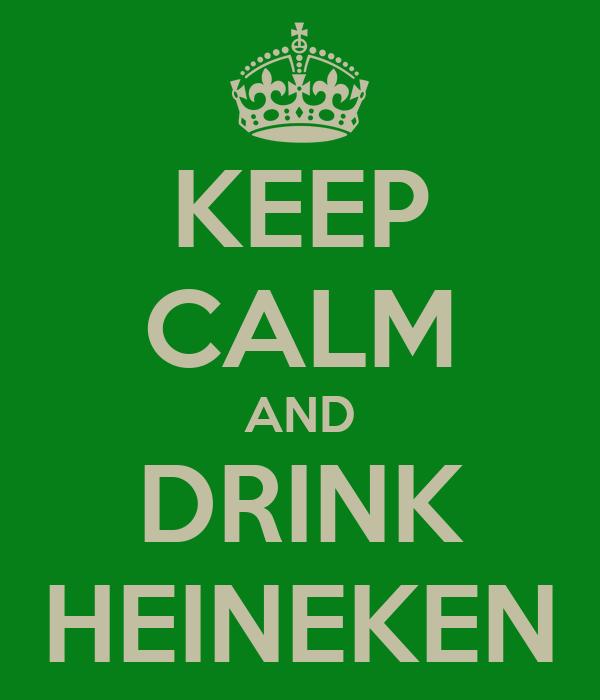 KEEP CALM AND DRINK HEINEKEN